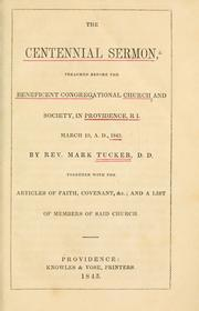 Cover of: Centennial sermon preached before the Beneficent Congregational Church and Society in Providence, R.I. March 19, 1843 | Tucker, Mark