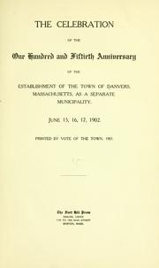 Cover of: The celebration of the one hundred and fiftieth anniversary of the establishment of the town of Danvers | Danvers, Mass