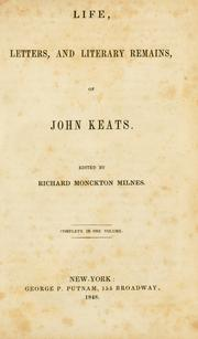 Cover of: Life, letters, and literary remains, of John Keats