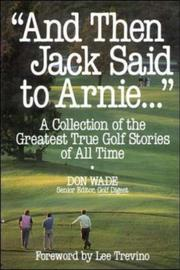 Cover of: And Then Jack Said to Arnie..: A Collection of the Greatest True Golf Stories of All Time