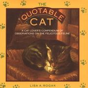 Cover of: The quotable cat: a cat lover's compendium of observations on the felicitous feline