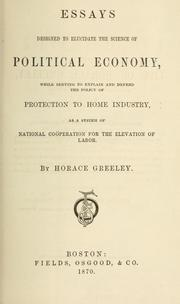 Cover of: Essays designed to elucidate the science of political economy | Greeley, Horace