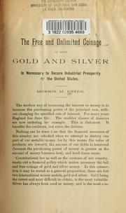 Cover of: The free and unlimited coinage of both gold and silver is necessary to secure industrial prosperity in the United States. | Morris M. Estee