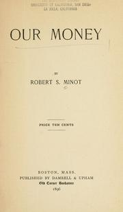 Cover of: Our money | Robert Sedgwick Minot