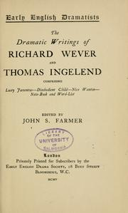 Cover of: The dramatic writings of Richard Wever and Thomas Ingelend | Farmer, John Stephen