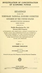 Cover of: Investigation of concentration of economic power. | United States. Temporary National Economic Committee.