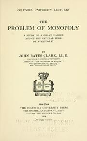 Cover of: The problem of monopoly: a study of a grave danger and of the natural mode of averting it