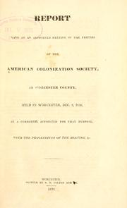 Cover of: Report made at an adjourned meeting of the friends of the American Colonization Society, in Worcester County, held in Worcester, Dec. 8, 1830 by Worcester County Colonization Society, Worcester, Mass.