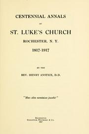 Centennial annals of St. Luke's Church, Rochester, N.Y., 1817-1917 by Henry Anstice