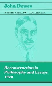Cover of: The Middle Works of John Dewey, Volume 12, 1899 - 1924: 1920, Reconstruction in Philosophy and Essays (Collected Works of John Dewey)