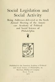 Cover of: Social legislation and social activity: being addresses delivered at the sixth annual meeting of the American Academy of Political and Social Science of Philadelphia.