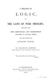 Cover of: A treatise on logic: or, The laws of pure thought; comprising both the Aristotelic and Hamiltonian analyses of logical forms, and some chapters of applied logic.