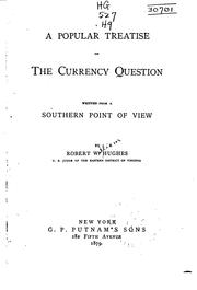 Cover of: A popular treatise on the currency question written from a southern point of view | Robert W. Hughes
