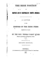 Cover of: The Irish position in British and in republican North America: a letter to the editors of the Irish press irrespective of party.
