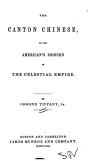 Cover of: The Canton Chinese, or, The American's sojourn in the Celestial empire