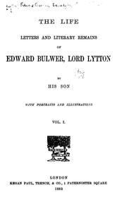 Cover of: The life, letters and literary remains of Edward Bulwer, Lord Lytton