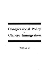 Congressional policy of Chinese immigration, or, Legislation relating to Chinese immigration to the United States by Tien-Lu Li