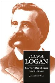 Cover of: John A. Logan, stalwart Republican from Illinois | James Pickett Jones