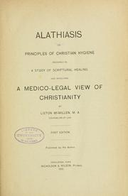 Cover of: Alathiasis; or, Principles of Christian hygiene designed as a study of Scriptural healing and involving a medico-legal view of Christianity. | Liston McMillen