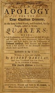 Cover of: An Apology for the true Christian divinity, as the same is held forth, and preached, by the people, called in scorn, Quakers by Barclay, Robert