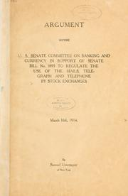 Cover of: Argument before U.S. Senate Committee on Banking and Currency, in support of Senate bill No. 3895 to regulate the use of the mails, telegraph and telephone by stock exchanges, March 16th, 1914
