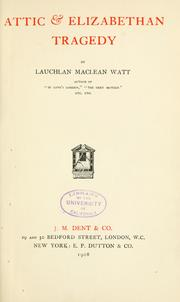 Cover of: Attic & Elizabethan tragedy. | Lauchlan MacLean Watt