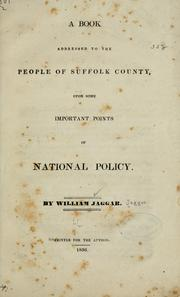 Cover of: A book addressed to the people of Suffolk County, upon some important points of national policy. | William Jagger