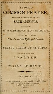 Cover of: The book of common prayer, and administration of the sacraments, and other rites and ceremonies of the church, according to the use of the Protestant Episcopal church in the United States of America | Episcopal Church