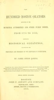 The hundred Boston orators appointed by the municipal authorities and other public bodies, from 1770 to 1852 by James Spear Loring