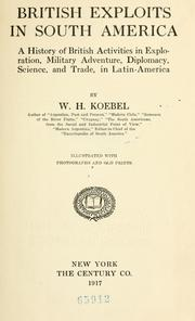 Cover of: British exploits in South America: a history of British activities in exploration, military adventure, diplomacy, science, and trade, in Latin American