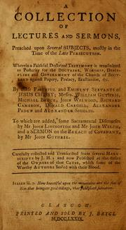 Cover of: A Collection of lectures and sermons, preached upon several subjects, mostly in the time of the late persecution by by these faithful and eminent servants of Jesus Christ: William Guthrie, Michael Bruce, John Welwood, Richard Cameron, Donald Cargill, Alexander Peden and Alexander Shields.