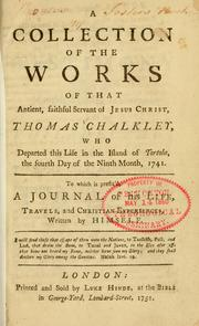 Cover of: A collection of the works of that antient, faithful servant of Jesus Christ, Thomas Chalkley, who departed this life in the island of Tortola, the fourth day of the ninth month, 1741 ; to which is prefix'd, A journal of his life, travels, and Christian experiences