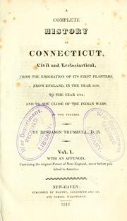 Cover of: A complete history of Connecticut, civil and ecclesiastical, from the emigration of its first planters, from England, in the year 1630, to the year 1764; and to the close of the Indian wars ..