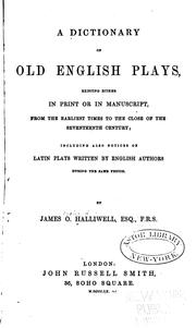 Cover of: dictionary of old English plays, existing either in print or in manuscript, from the earliest times to the close of the seventeenth century | James Orchard Halliwell-Phillipps
