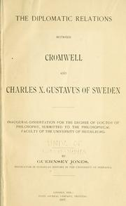 Cover of: diplomatic relations between Cromwell and Charles X. Gustavus of Sweden... | Jones, Guernsey.