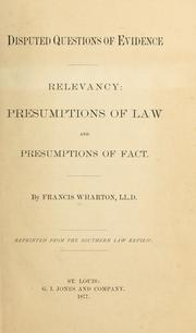 Cover of: Disputed questions of evidence: relevancy, presumptions of law and presumptions of fact