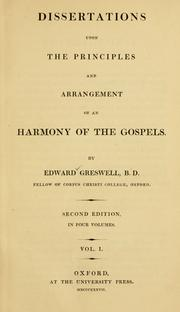 Cover of: Dissertations upon the principles and arrangement of a harmony of the Gospels | Edward Greswell
