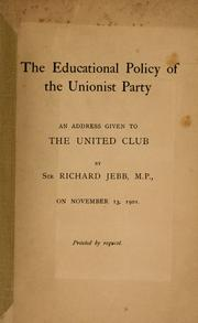 Cover of: The educational policy of the Unionist Party: an address given to the United Club on November 13, 1901.