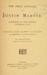 Cover of: The  first apology of Justin Martyr, addressed to the Emperor Antoninus Pius | Justin Martyr, Saint