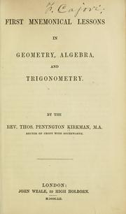 Cover of: First mnemonical lessons in geometry, algebra, and trigonometry | T. P. Kirkman