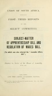 Cover of: First-third reports of the Select Committee on Subject-Matter of Apprenticeship Bill and Regulation of Wages Bill. | South Africa. Parliament. House of Assembly. Select Committee on Subject-Matter of Apprenticeship Bill and Regulation of Wages Bill.