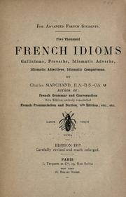 Cover of: Five thousand French idioms, Gallicisms, proverbs, idiomatic adverbs, idiomatic adjectives, idiomatic comparisons. | Charles M Marchand