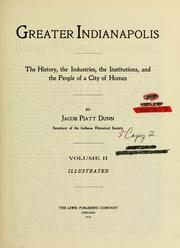 Cover of: Greater Indianapolis: the history, the industries, the institutions, and the people of a city of homes