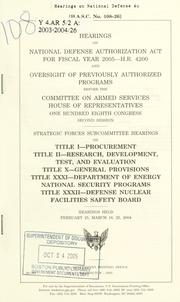 Cover of: Hearings on National Defense Authorization Act for fiscal year 2005--H.R. 4200 and oversight of previously authorized programs before the Committee on Armed Services, House of Representatives, One Hundred Eighth Congress, second session, Strategic Forces Subcommittee hearings on title I--procurement, title II--research, development, test, and evaluation, title X--general provisions, title XXXI--Department of Energy national security programs, title XXXII--Defense Nuclear Facilities Safety Board, hearings held February 25, March 18, 25, 2004. | United States. Congress. House. Committee on Armed Services. Strategic Forces Subcommittee.