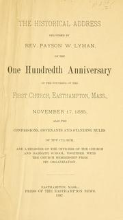 Cover of: The historical address delivered by Rev. Payson W. Lyman, on the one hundredth anniversary of the founding of the First Church, Easthampton, Mass., November 17, 1885