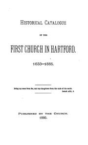 Cover of: Historical catalogue of the First Church in Hartford. 1633-1885 ... | First Church of Christ (Hartford, Conn.)