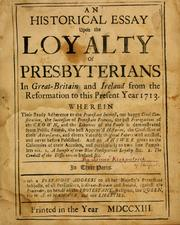 Cover of: An Historical essay upon the loyalty of Presbyterians in Great Britain and Ireland from the Reformation to this present year 1713