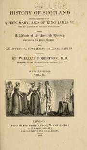 Cover of: history of Scotland, during the reigns of Queen Mary and King James VI. till his accession to the crown of England: with a review of the Scottish history previous to that period: and an appendix containing original papers. | William Robertson