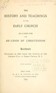 Cover of: The History of teachings of the early Church, as a basis for the re-union of Christendom |
