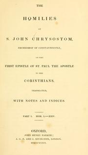The homilies of S. John Chrysostom, Archbishop of Constantinople, on the first epistle of St. Paul the Apostle to the Corinthians by John Chrysostom Saint